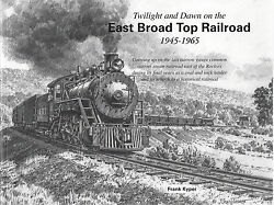 Twilight And Dawn On The East Broad Top Railroad, 1945-1965 - New Book