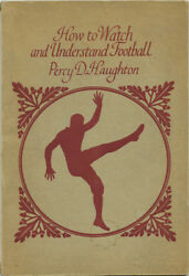 Percy D Haughton How To Watch And Understand Football. 1922. First Edition.