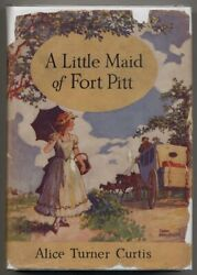Alice Turner Curtis / A Little Maid Of Fort Pitt First Edition 1931
