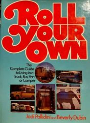 ROLL YOUR OWN: COMPLETE GUIDE TO LIVING IN A TRUCK BUS VAN OR By Beverly Dubin