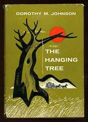 Dorothy M Johnson / The Hanging Tree First Edition 1957