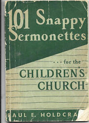 101 Snappy Sermonettes For Children's Church By Paul E Holdcraft 1951 Antique