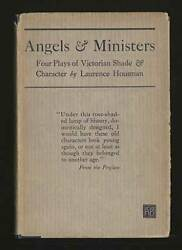 Laurence Housman / Angels And Ministers Four Plays Of Victorian Shade 1st 1922