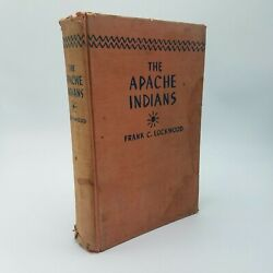 The Apache Indians - Frank C. Lockwood First Edition 1938 Americana