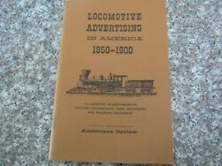 Locomotive Advertising In America 1850-1900 Ads Cars And Equipment Railroad 1960
