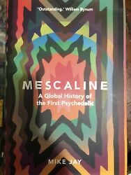 Mescaline: A Global History of the First Psychedelic by Mike Jay: New Signed
