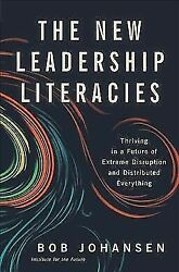 The New Leadership Literacies: Thriving in a Future of Extreme Disruption and Di