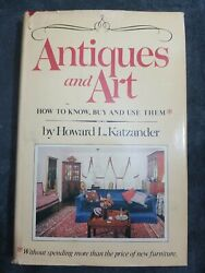 Good Antiques And Art - How To Know, Buy And Use Them By Howard L. Katzander Hc