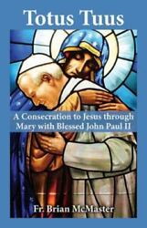 Totus Tuus A Consecration To Jesus Through Mary With Blessed John Paul Ii...