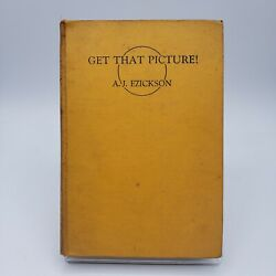 Get That Picture The Story Of The News Cameraman Ezickson Signed Rare Book 1st
