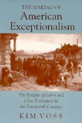 The Making Of American Exceptionalism Knights Of Labor And Class Formation In