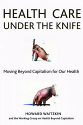 Health Care Under The Knife Moving Beyond Capitalism For Our Health