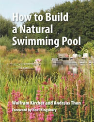 How To Build A Natural Swimming Pool The Complete Guide To Healthy Swimming