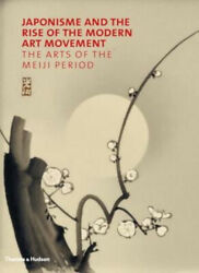 Japonisme And The Rise Of The Modern Art Movement The Arts Of The Meiji Period