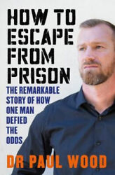 How To Escape From Prison By Paul Wood Neuf