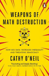 Weapons Of Math Destruction How Big Data Increases Inequality And Threatens