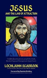 Jesus And The Law Of Attraction The Bible-based Guide To Creating Perfect
