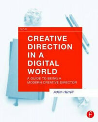 Creative Direction In A Digital World A Guide To Being A Modern Creative