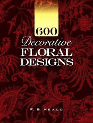 600 Decorative Floral Designs Dover Pictorial Archive By Heald F. B. Neuf