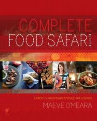 Complete Food Safari Journeys Through The Worldand039s Cuisines By Maeve Oand039meara