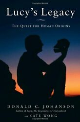 Lucy's Legacy The Quest For Human Origins By Johanson, Dr. Donald wong, Kate…