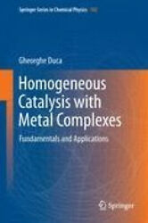 Homogeneous Catalysis With Metal Complexes Fundamentals And Applications