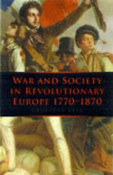 War And Society In Revolutionary Europe 1770-1870 War And European Society S.