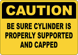 Osha Caution Be Sure Cylinder Is Properly Capped   Adhesive Vinyl Sign Decal