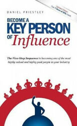 Become A Key Person Of Influence The 5 Step Sequence To Becoming One Of The
