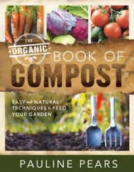 The Organic Book Of Compost Easy And Natural Techniques To Feed Your Garden