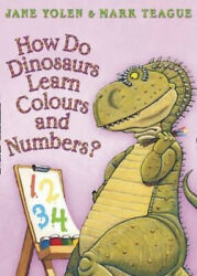How Do Dinosaurs Learn Colours And Numbers By Jane Yolen