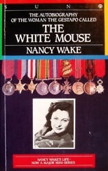 The Autobiography Of The Woman The Gestapo Called The White Mouse By Nancy Wake