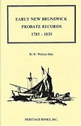 Early New Brunswick Canada Probate Records 1785-1835 By Hale R. Wallace …