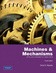 Machines And Mechanisms Applied Kinematic Analysis International Edition