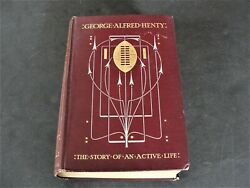 George A. Henty The Story Of An Active Life By G. M. Fenn-1907, 1st Ed. Book.