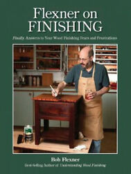 Flexner On Finishing Finally. Answers To Your Wood Finishing Fears And