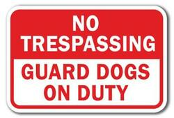 No Trespassing Guard Dogs On Duty Sign 12 X 18 Heavy Gauge Aluminum Signs