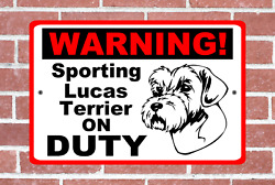 Sporting Lucas Terrier Dog on Duty WARNING METAL ALUMINUM Sign Plate #dog405