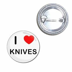 I Love Knives - Button Badge - Choice 25mm/55mm/77mm Novelty Fun Badgebeast