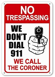 No Trespassing Sign We Donand039t Dial 911 We Call The Coroner Security Gun Shot Sign