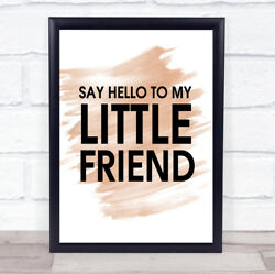Watercolour Say Hello To My Little Friend Scarface Quote Print