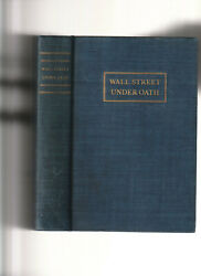 Wall Street Under Oath. Story Of Our Modern Money Changers By Ferdinand Pecora.