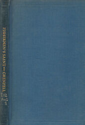 The Fisherman's Saint 1930 Sir Wilfred Grenfell, 1st Edition Arctic Explorer