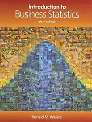 Introduction To Business Statistics By Ronald M. Weiers 2007, Hardcover, Studen