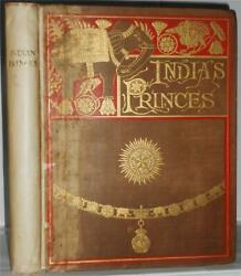 India's Princes Short Life Sketches Of The Native Rulers Of India, 1894 - Rare.