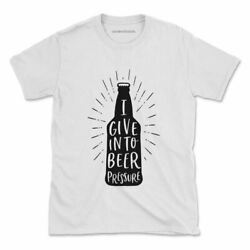 I Give Into Beer Pressure Tshirt Funny Irish Pub Drunk Womens Mens