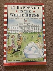 It Happened In The White House Extraordinary Tales From America Kathleen Karr