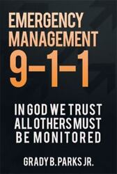 Emergency Management 9-1-1 In God We Trust All Others Must Be Monitored Parks