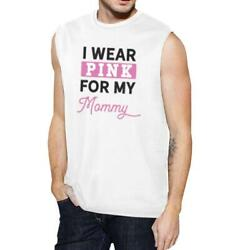 I Wear Pink For My Mommy Mens White Muscle Top