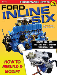 Ford Inline Six Cylinder How To Rebuild And Modify Book Manual 6 Cly